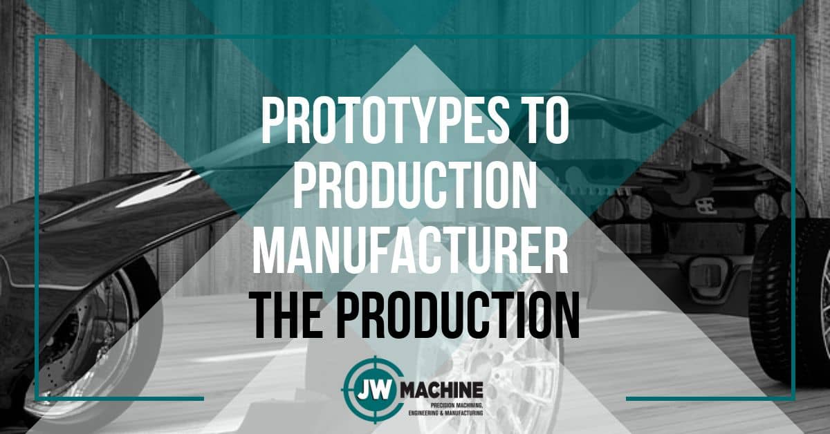 prototypes to production manufacturer