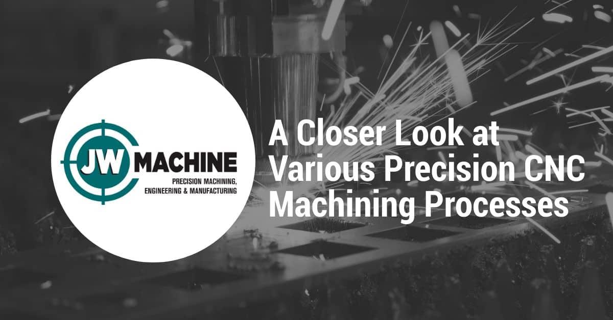 A Closer Look at Various Precision CNC Machining Processes