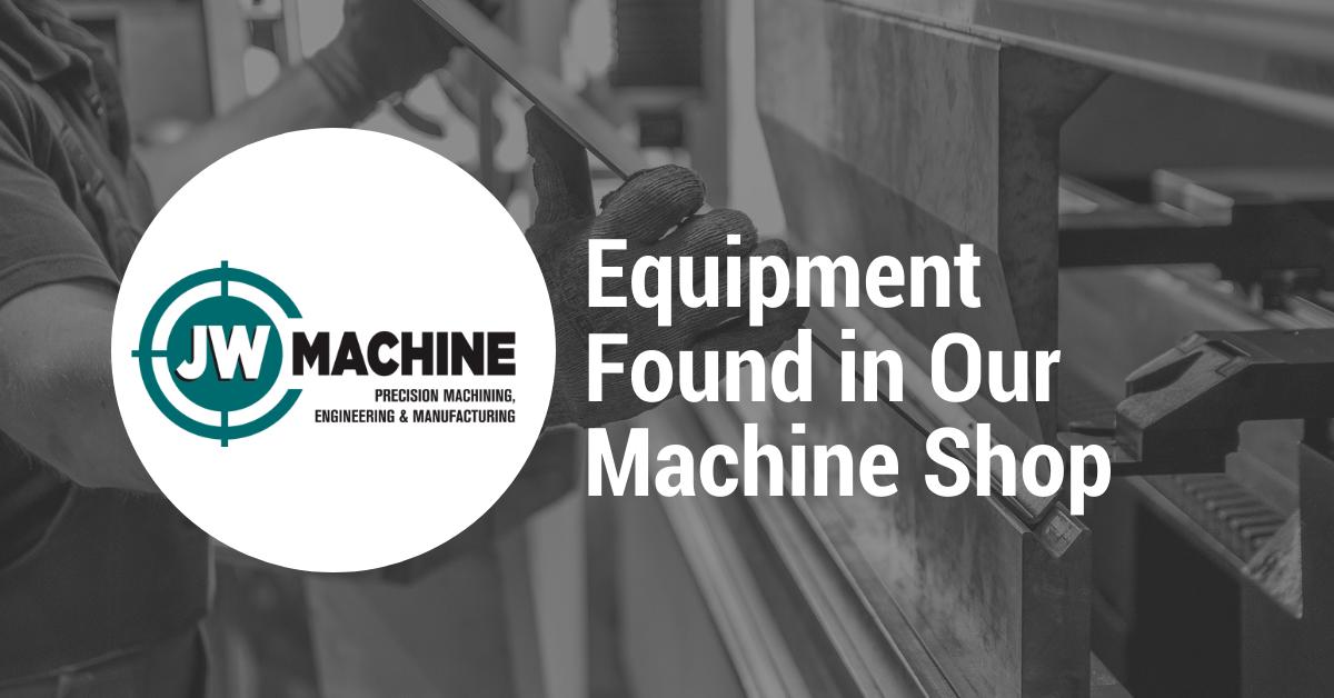 Equipment Found in Our Machine Shop